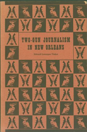 Two-Gun Journalism in New Orleans. Edward Larocque Tinker