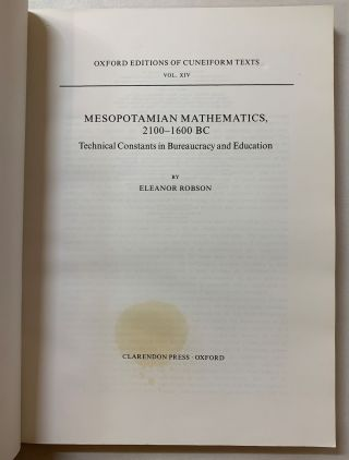 Mesopotamian Mathematics 2100-1600 BC: Technical Constants in Bureaucracy and Education (Oxford Editions of Cuneiform Texts, Vol. XIV)