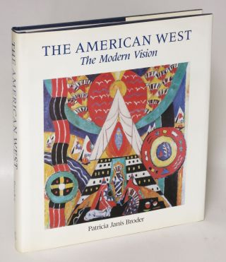 The American West: The Modern Vision. Patricia Janis Broder
