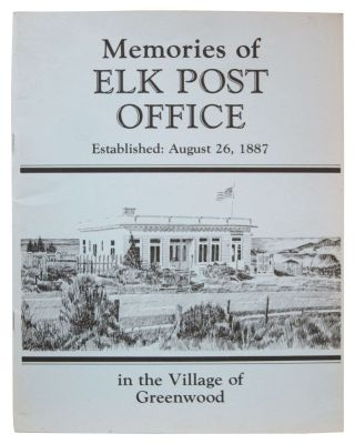 Memories of Elk Post Office: Established, August 26, 1887, in the Village of Greenwood