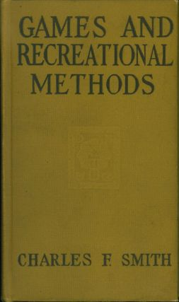 Games And Recreational Methods For Clubs, Camps, And Scouts. Charles F. Smith