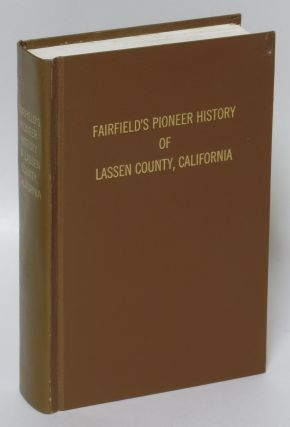Fairfield's Pioneer History of Lassen County, California: Containing Everything That Can Be...