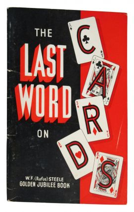 The Last Word on Cards . . . With Contributions by Leading Card Men. W. F. Steele, Robert...